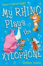 My Rhino Plays the Xylophone - Poems to Make You Giggle ebook by Graham Denton