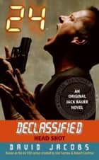 24 Declassified: Head Shot ebook by David Jacobs