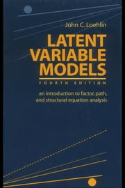 Latent Variable Models: An Introduction to Factor, Path, and Structural Equation Analysis ebook by Loehlin, John C.