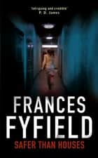 Safer Than Houses ebook by Frances Fyfield