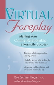 Virtual Foreplay - Making Your Online Relationship a Real-Life Success ebook by Eve Eschner Hogan