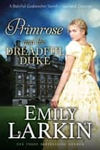 Primrose and the Dreadful Duke - A Baleful Godmother Novel ebook by Emily Larkin