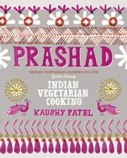 Prashad Cookbook - Indian Vegetarian Cooking ebook by Kaushy Patel