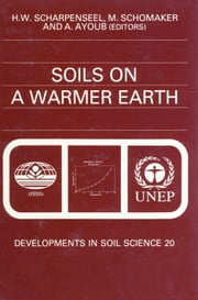 Soils on a Warmer Earth: Effects of Expected Climate Change on Soil Processes, with Emphasis on the Tropics and Sub-Tropics ebook by Scharpenseel, H.W.