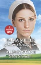 Johanna's Bridegroom and Plain Protector - Johanna's Bridegroom\Plain Protector ebook by Emma Miller, Alison Stone