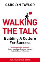 Walking the Talk - Building a Culture for Success (Revised Edition) ebook by Carolyn Taylor