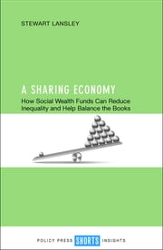 A sharing economy - How social wealth funds can reduce inequality and help balance the books ebook by Stewart Lansley