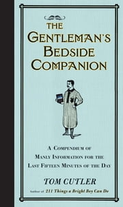 The Gentleman's Bedside Companion - A Compendium of Manly Information for the Last Fifteen Minutes of the Day ebook by Tom Cutler
