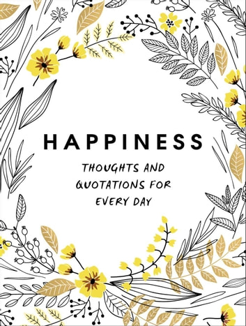 Happiness: Thoughts and Quotations for Every Day ebook by A Non