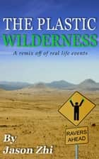 The Plastic Wilderness ebook by Jason Zhi