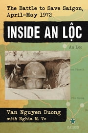 Inside An Loc - The Battle to Save Saigon, April-May 1972 ebook by Van Nguyen Duong,Nghia M. Vo