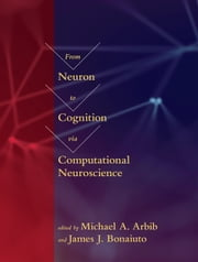From Neuron to Cognition via Computational Neuroscience eBook by Michael A. Arbib, James J. Bonaiuto, Nicolas Brunel,...