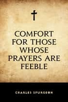 Comfort for Those Whose Prayers are Feeble ebook by Charles Spurgeon