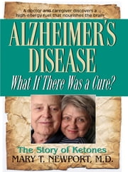 Alzheimers Disease: What if there was a cure? ebook by Mary T. Newport, MD