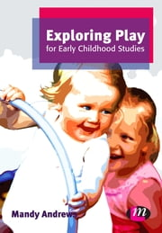 Exploring Play for Early Childhood Studies ebook by Mandy Andrews