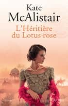 L'héritière du Lotus rose ebook by Kate Mcalistair