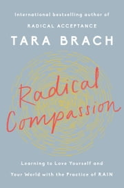 Radical Compassion - Learning to Love Yourself and Your World with the Practice of RAIN ebook by Tara Brach