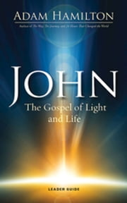 John Leader Guide - The Gospel of Light and Life ebook by Adam Hamilton