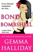 Bond Bombshell (a Jamie Bond Mysteries short story) ebook by Gemma Halliday