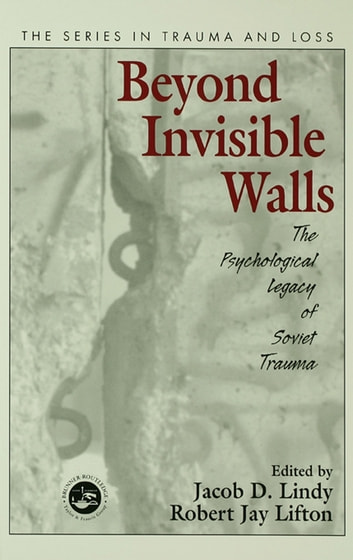 Beyond Invisible Walls - The Psychological Legacy of Soviet Trauma, East European Therapists and Their Patients ebook by