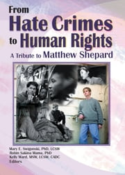 From Hate Crimes to Human Rights - A Tribute to Matthew Shepard ebook by Mary E Swigonski,Robin Mama,Kelly Ward,Attn:Matthew Shepard