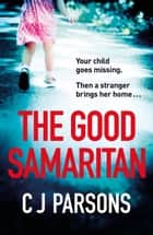 The Good Samaritan - A completely gripping thriller with a heart-stopping twist ebook by C J Parsons, C Parsons