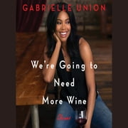 We're Going to Need More Wine - Stories That Are Funny, Complicated, and True audiobook by Gabrielle Union