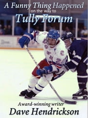 A Funny Thing Happened on the Way to Tully Forum ebook by David H. Hendrickson