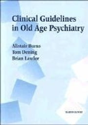 Clinical Guidelines in Old Age Psychiatry ebook by Burns, Alistair