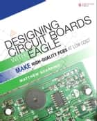 Designing Circuit Boards with EAGLE ebook by Matthew Scarpino