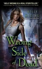 Wrong Side of Dead ebook by Kelly Meding
