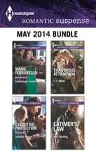Harlequin Romantic Suspense May 2014 Bundle - Cavanaugh Undercover\Executive Protection\Traitorous Attraction\Latimer's Law ebook by Marie Ferrarella, Jennifer Morey, C.J. Miller,...