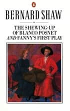 The Shewing-up of Blanco Posnet and Fanny's First Play ebook by Dan Laurence, George Bernard Shaw