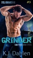 Grinder - San Francisco Steel, #3 ebook by Kj Dahlen