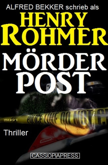 Henry Rohmer Thriller - Mörderpost ebook by Alfred Bekker