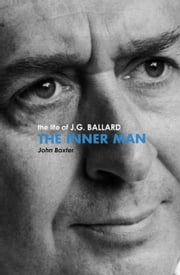 The Inner Man - The Life of J.G. Ballard ebook by John Baxter