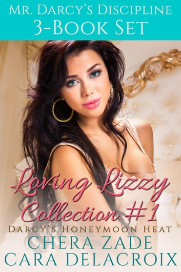 Mr. Darcy's Discipline: Loving Lizzy Collection #1 - Darcy's Honeymoon Heat ebook by Chera Zade,Cara Delacroix