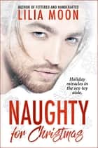 Naughty for Christmas ebook by Lilia Moon