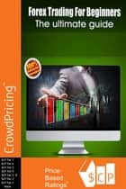 Forex Trading For Beginners: Forex Trading Course for the Beginning Trader ebook by John Hawkins