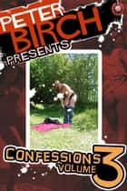Peter Birch Presents: Confessions Volume 3 ebook by Peter Birch