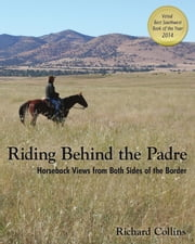 Riding Behind the Padre: Horseback Views from Both Sides of the Border ebook by Richard Collins
