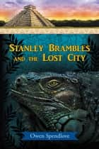 Stanley Brambles and the Lost City ebook by Owen Spendlove