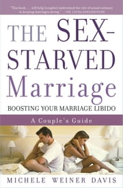 The Sex-Starved Marriage - Boosting Your Marriage Libido: A Couple's Guide ebook by Michele Weiner Davis