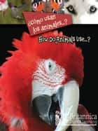 ¿Cómo usan los animales…? (How Do Animals Use…?) ebook by Luana Mitten, Britannica Digital Learning