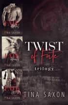 Twist of Fate Trilogy Box Set ebook by Tina Saxon