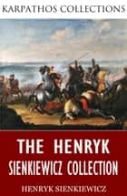 The Henryk Sienkiewicz Collection ebook by Henryk Sienkiewicz, Jeremiah Curtin