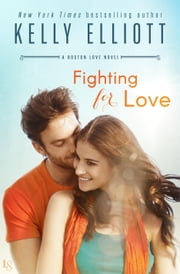 Fighting for Love - A Boston Love Novel ebook by Kelly Elliott