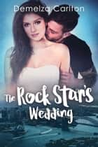 The Rock Star's Wedding ebook by Demelza Carlton