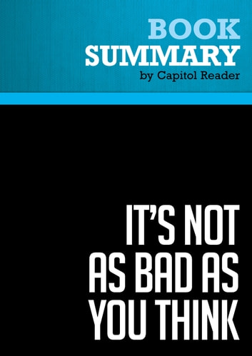 Summary of It's Not as Bad as You Think: Why Capitalism Trumps Fear and the Economy Will Thrive - Brian S. Wesbury ebook by Capitol Reader