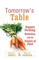 Tomorrow's Table: Organic Farming, Genetics, and the Future of Food ebook by Pamela C. Ronald,R. W. Adamchak